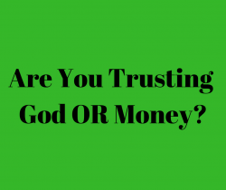 Are You Trusting God OR Money?